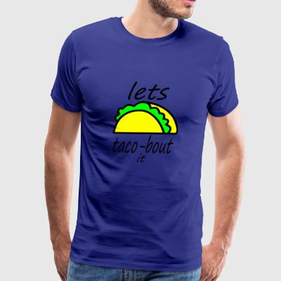 lets taco bout it - Men's Premium T-Shirt