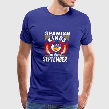 Spanish Kings Are Born In September - Men's Premium T-Shirt