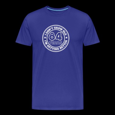 84 years old i am getting better - Men's Premium T-Shirt