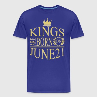 Kings are born on June 21 - Men's Premium T-Shirt