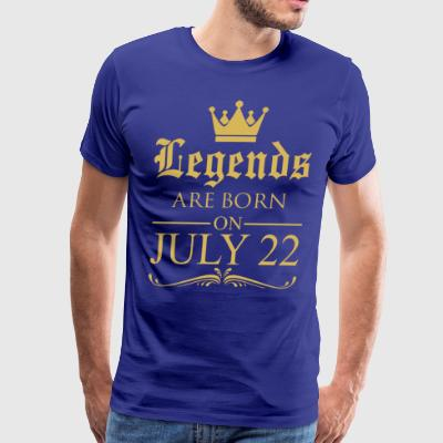Legends are born on July 22 - Men's Premium T-Shirt