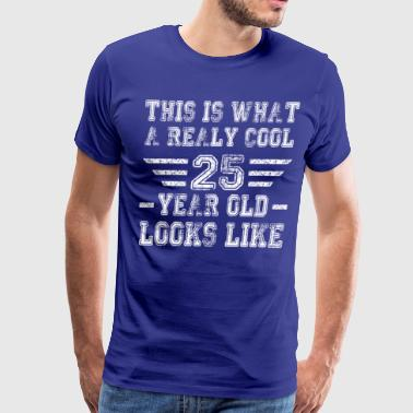 This is what a really cool 25 year old looks like - Men's Premium T-Shirt