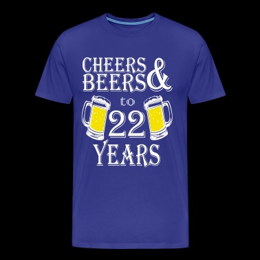 Cheers And Beers To 22 Years - Men's Premium T-Shirt