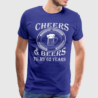 Cheers And Beers To My 62 Years - Men's Premium T-Shirt