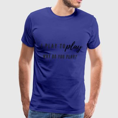 I play to play - Men's Premium T-Shirt