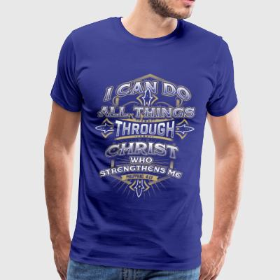 PHILIPPIANS 4:13 - ALL THINGS THROUGH CHRIST SHIRT - Men's Premium T-Shirt