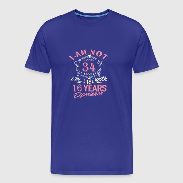 I am not 34 I am 18 with 16 years experience - Men's Premium T-Shirt
