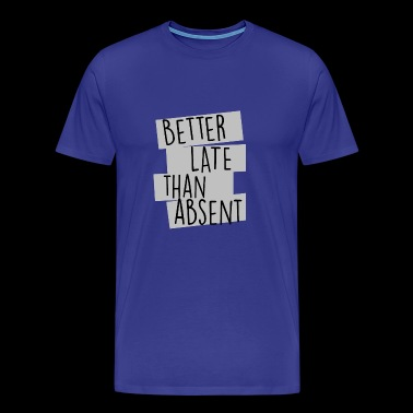 Better Late Than Absent Funny Office Shirts Humor - Men's Premium T-Shirt