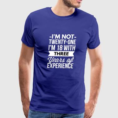 I'm not 21 I'm 18 with 3 years of experience - Men's Premium T-Shirt