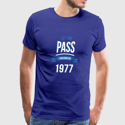 let me pass 1977 gift birthday - Men's Premium T-Shirt