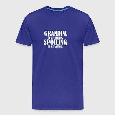 Grandpa is My Name Spoiling is My Game - Men's Premium T-Shirt