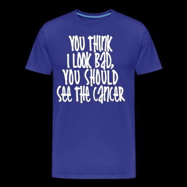 You Should See The Cancer - Men's Premium T-Shirt