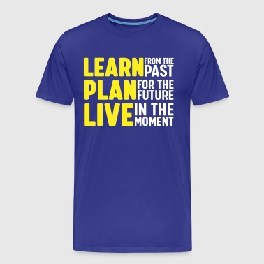 Learn from the past, plan for the future, live in the moment - Men's Premium T-Shirt
