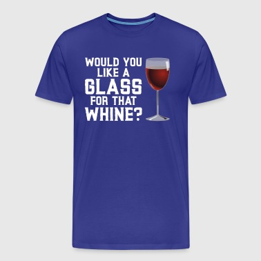 Would You Like a Glass for that Whine - Men's Premium T-Shirt
