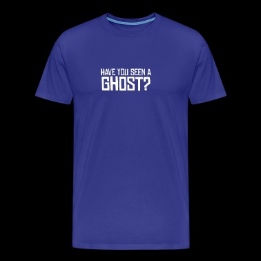 have you seen a gost - Men's Premium T-Shirt
