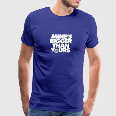 Mine s Bigger Than Yours - Men's Premium T-Shirt