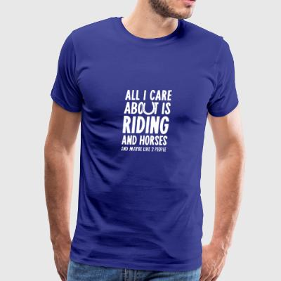ALL I CARE ABOUT IS RIDING HORSES - Men's Premium T-Shirt