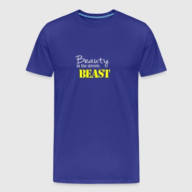 Beauty in the streets Beast - Men's Premium T-Shirt