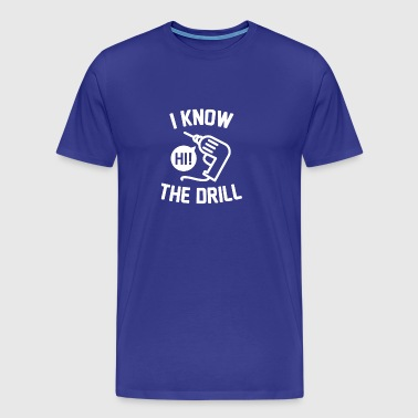 I Know The Drill - Men's Premium T-Shirt
