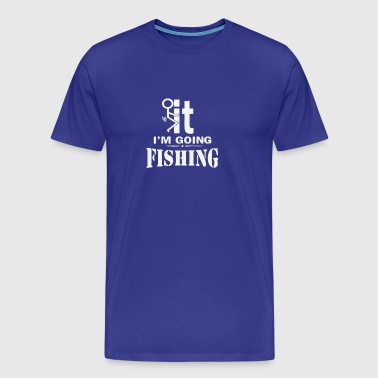 IM GOING FISHING - Men's Premium T-Shirt