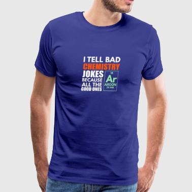 New I Tell Bad Chemistry Jokes Funny Science - Men's Premium T-Shirt