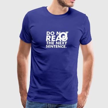 New Design Do Not Read The Next Sentence - Men's Premium T-Shirt
