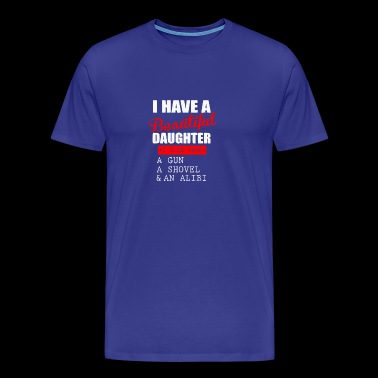 New Have a beautiful daughter gun shovel an alibi - Men's Premium T-Shirt