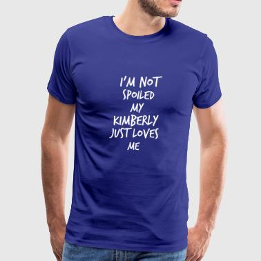 I'm not spoiled my Kimberly just loves me - Men's Premium T-Shirt