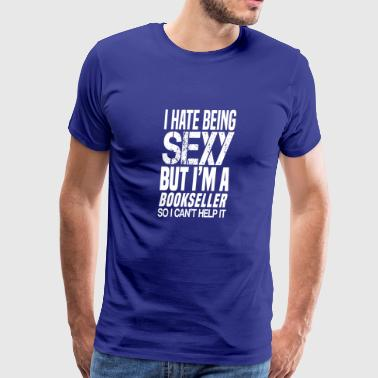 I hate being sexy - Bookseller gift shirt - Men's Premium T-Shirt