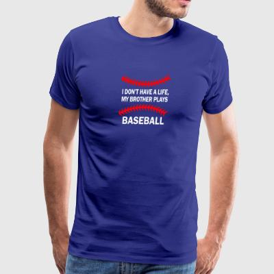 I don't have a life my brother plays baseball - Men's Premium T-Shirt