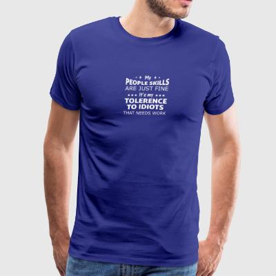 Sarcasm Skill Are Fine Idiot Need Work - Men's Premium T-Shirt