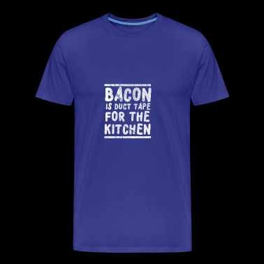 Bacon is duct tape for the kitchen - Men's Premium T-Shirt