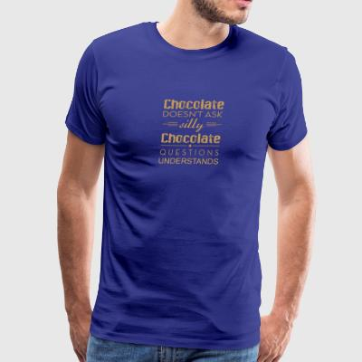 Chocolate Doesn't Ask Silly Questions Funny - Men's Premium T-Shirt