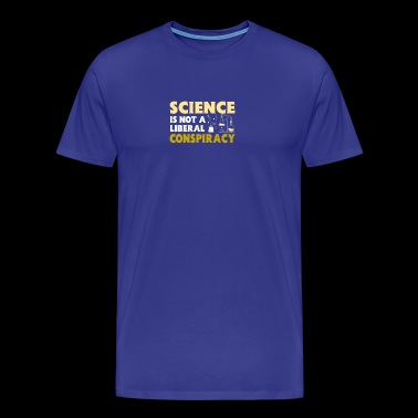 Science Is Not Liberal Conspiracy Science - Men's Premium T-Shirt
