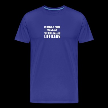 Being Chief Was Easy Called Chief Navy - Men's Premium T-Shirt