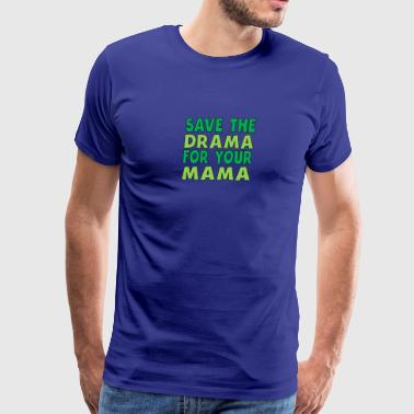 Save The Drama For Your Mama - Men's Premium T-Shirt