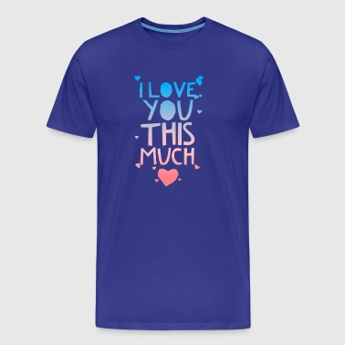 I love you this much - Men's Premium T-Shirt