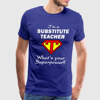 Im A Substitute Teacher What's Your Superpower - Men's Premium T-Shirt