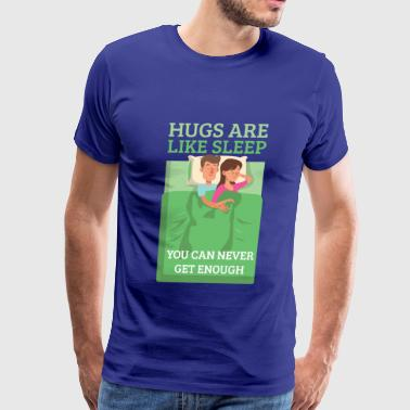 Hugs are Like Sleep, You Can Never Get Enough - Men's Premium T-Shirt