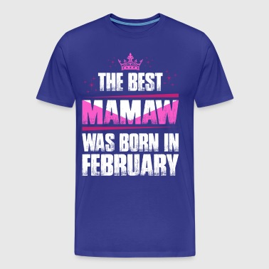 The Best Mamaw Was Born In February - Men's Premium T-Shirt
