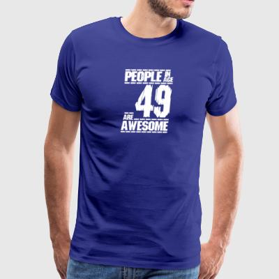 PEOPLE IN AGE 49 ARE AWESOME white - Men's Premium T-Shirt