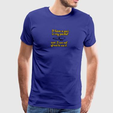 I have a pen in my pocket - Men's Premium T-Shirt