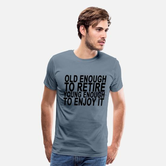Retirement T-Shirts - old_enough_to_retire_young_enough_to_enjoy it - Men's Premium T-Shirt steel blue