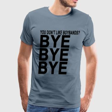 you_dont_like_boy_bands_bye_bye_bye_tshi - Men's Premium T-Shirt