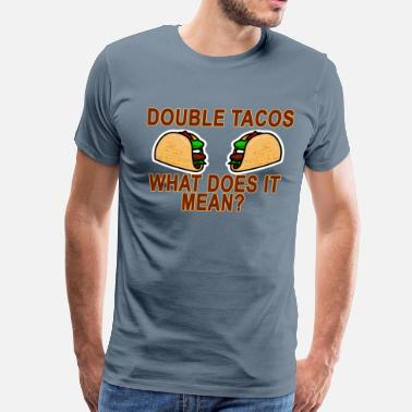Meaning double_tacos_what_does_it_mean - Men's Premium T-Shirt
