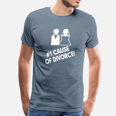 Funny Divorce #1 Cause of Divorce FUNNY Marriage  - Men's Premium T-Shirt