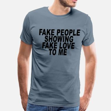 Fake fake_people_showing_fake_love_to_me_ - Men's Premium T-Shirt
