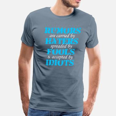 Rumors Rumors Haters Fools Idiots Quote - Men's Premium T-Shirt