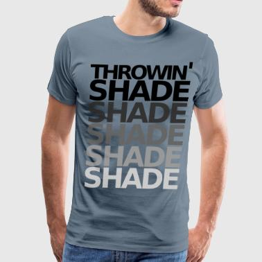 Shade THROWIN' SHADE - Men's Premium T-Shirt