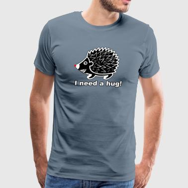 I need a hug porcupine - Men's Premium T-Shirt